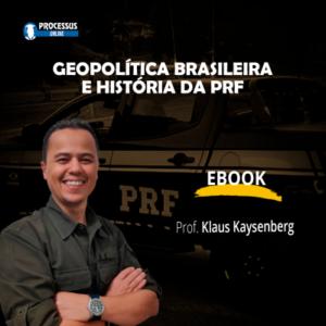 Ebook / PDF - Geopolítica Brasileira e História da PRF - Prof. Klaus Kaysenberg - Curso online