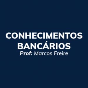 Conhecimentos Bancários - Prof. Marcos Freire - Curso online
