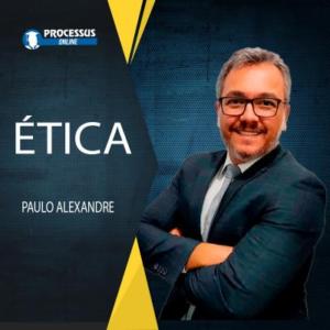 Ética - Prof. Paulo Alexandre - Curso online