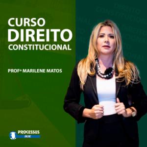 Direito Constitucional - Professora Marilene Matos - Curso online