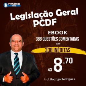Ebook - Legislação Geral para PCDF - Prof. Rodrigo Rodrigues - Curso online