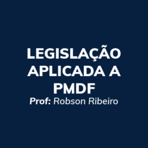 Legislação Aplica a PMDF - Prof. Robson Rodrigues - Curso online