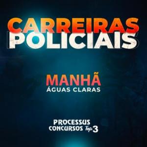 CARREIRAS POLICIAIS - 745 h/a - Matutino - Águas Claras/DF