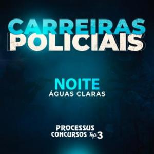 CARREIRAS POLICIAIS - 745 h/a - Noturno - Águas Claras/DF