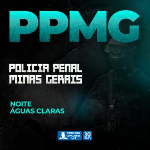 POLICIAL PENAL MINAS GERAIS - Noturno 240 h/a - Águas Claras/DF