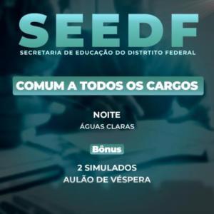 SEEDF - COMUM A TODOS OS CARGOS  - 200h/a - Noturno - Águas Claras/DF