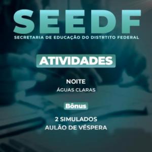 SEEDF - ATIVIDADES  - 240h/a - Noturno - Águas Claras/DF